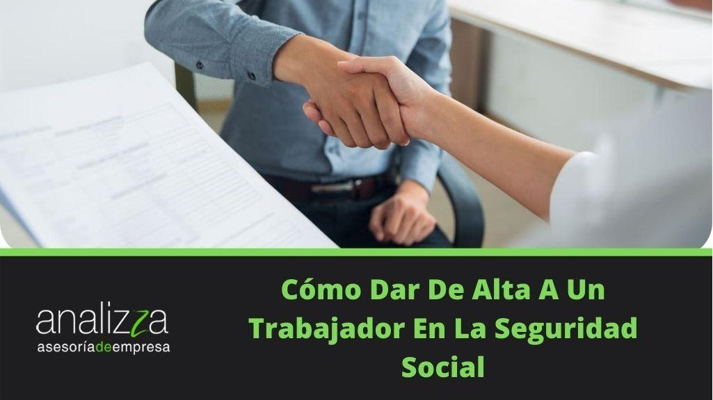 Cómo Dar De Alta A Un Trabajador En La Seguridad Social Portada